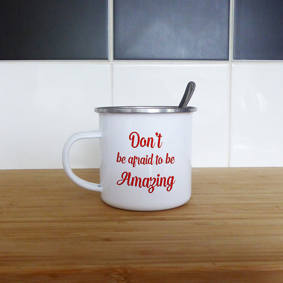 Don't be afraid to be amazing | Enamel Mug