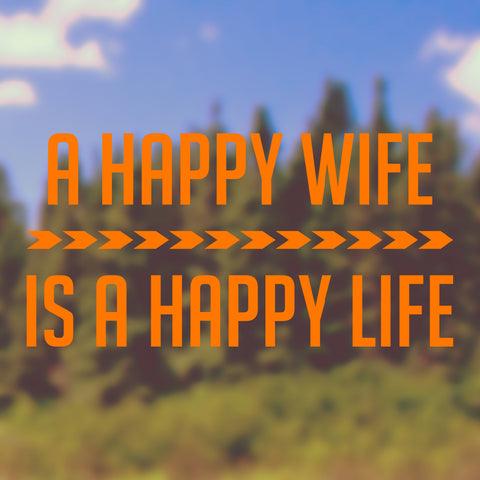 A happy wife is a happy life