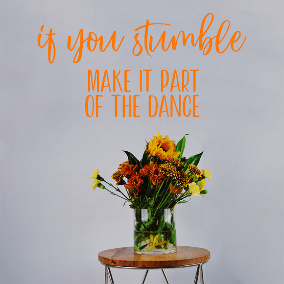 If you stumble make it part of the dance | Wall Quote