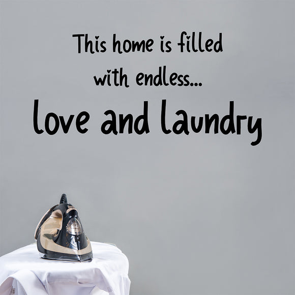 This home is filled with endless love and laundry | Wall Quote