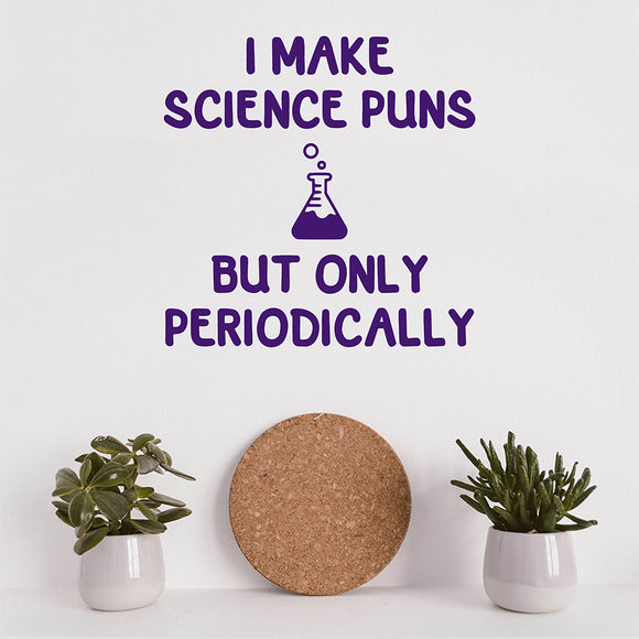 I make science puns but only periodically | Wall Quote