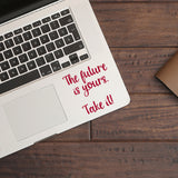 The future is yours take it | Trackpad decal | Macbook Decal | Adnil Creations