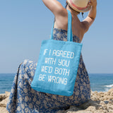 If I agreed with you we'd both be wrong | 100% Cotton Tote Bag | Tote Bag | Adnil Creations