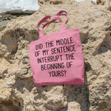 Did the middle of my sentence interrupt the beginning of yours | 100% Cotton Tote Bag