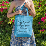 Don't just follow your dreams | 100% Cotton Tote Bag