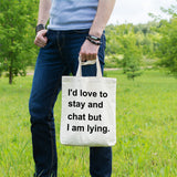 I'd love to stay and chat but I am lying | 100% Cotton Tote Bag | Tote Bag | Adnil Creations