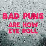 Bad puns are how eye roll | Bumper Sticker | Bumper Sticker | Adnil Creations