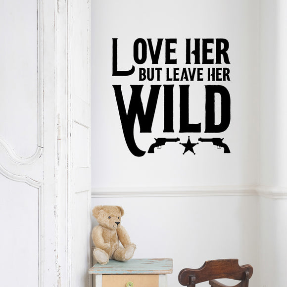 Love her but leave her wild | Wall Quote | Wall Quote | Adnil Creations