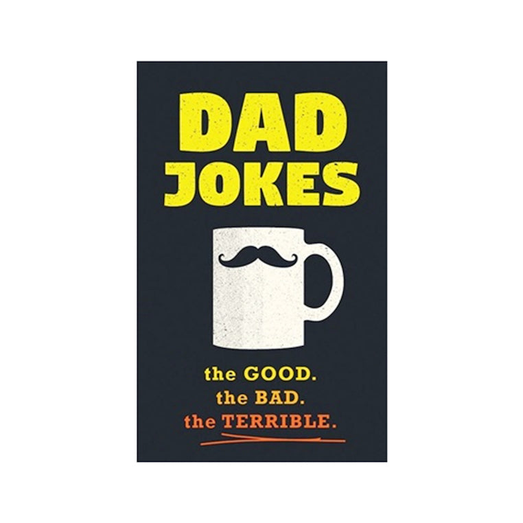Dad Jokes The Good. The Bad. The Terrible.