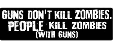 "Guns don't kill zombies. People kill zombies (with guns) - 3"" x 10"""