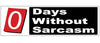 "0 (zero) days without sarcasm -  3"" x 10"