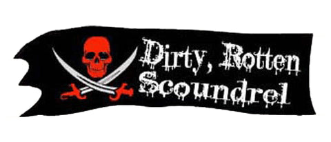 "Dirty rotten scoundrel - 3"" x 10"""