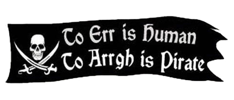 "To Err is human. To arrgh is pirate - 3"" x 10"""