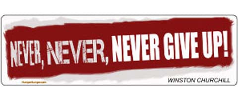 """Never, Never, Never give up"" - Winston Churchill. -  3"" x 10"