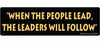 """When the people lead, the leaders will follow"" - Mahatma Gandhi. -  3"" x 10"