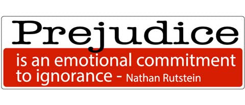 "Prejudice is an emotional commitment to ignorance - Nathan Rutstein - 3"" x 10"""