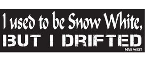 "I used to be Snow White, but I drifted - Mae West - 3"" x 10"""