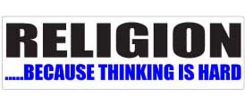 "RELIGION.... Because Thinking Is Hard - 3"" x 10"""