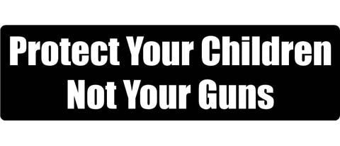 "Protect your children, not your guns - 3"" x 10"""