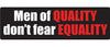 "Men of quality don't fear equality -  3"" x 10"