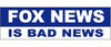 "Fox News is bad news - 3"" x 10"""