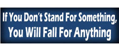 "If you dont stand for something, you will fall for anything - 3"" x 10"""