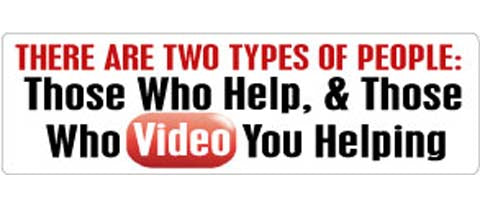 "There are two types of people, those who help and those who video you helping - 3"" x 10"""