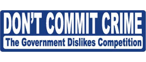 "Don't commit crime - The Government dislikes competition - 3"" x 10"""
