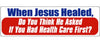 "When Jesus healed, do you think he asked if you have Health Care first? - 3"" x 10"""