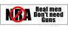 "NO NRA. Real men don't need guns - 3"" x 10"""