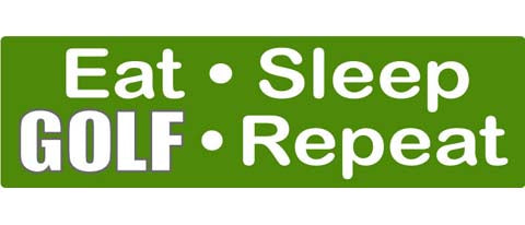 "Eat, Sleep, GOLF, Repeat - 3"" x 10"