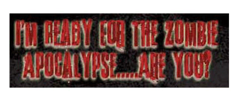"I'm ready for the zombie apocalypse...are you? - 3"" x 10"""