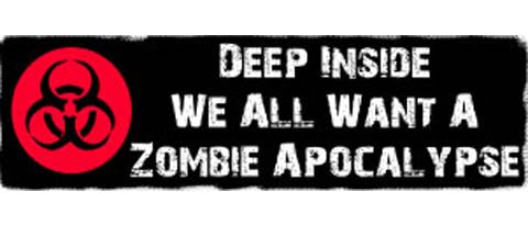 "Deep inside, we all want a zombie apocalypse - 3"" x 10"""