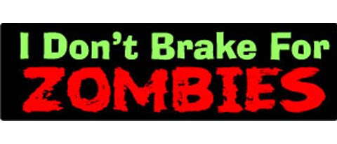 "I don't brake for zombies - 3"" x 10"""