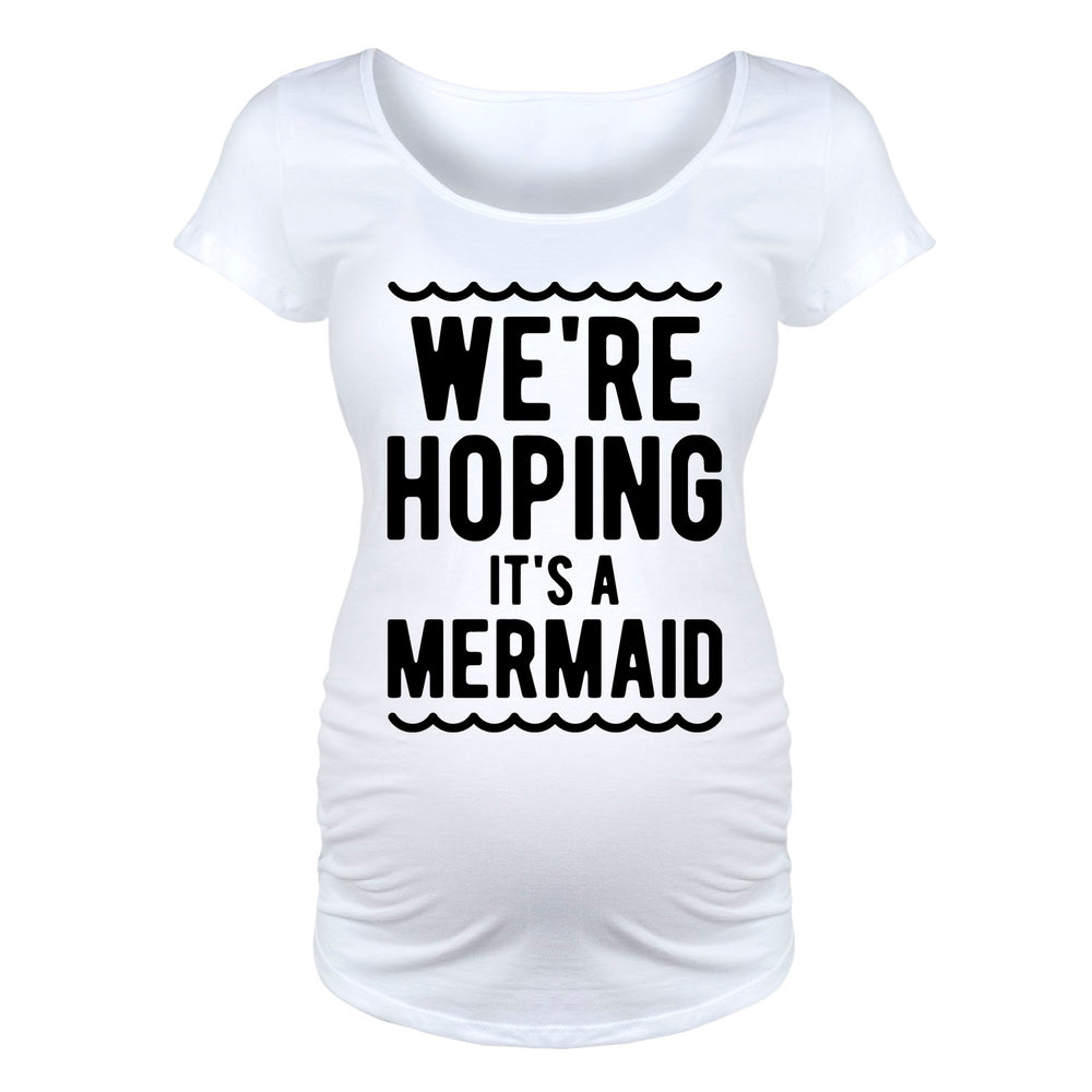 We're Hoping It's A Mermaid Maternity Tee