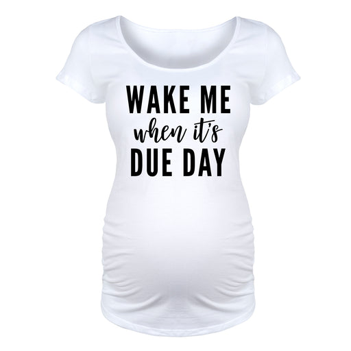 Wake Me When It's Due Day - Maternity Short Sleeve T-Shirt