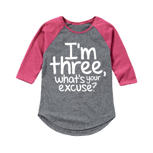 I'm Three Whats Your Excuse - Toddler Girl Raglan