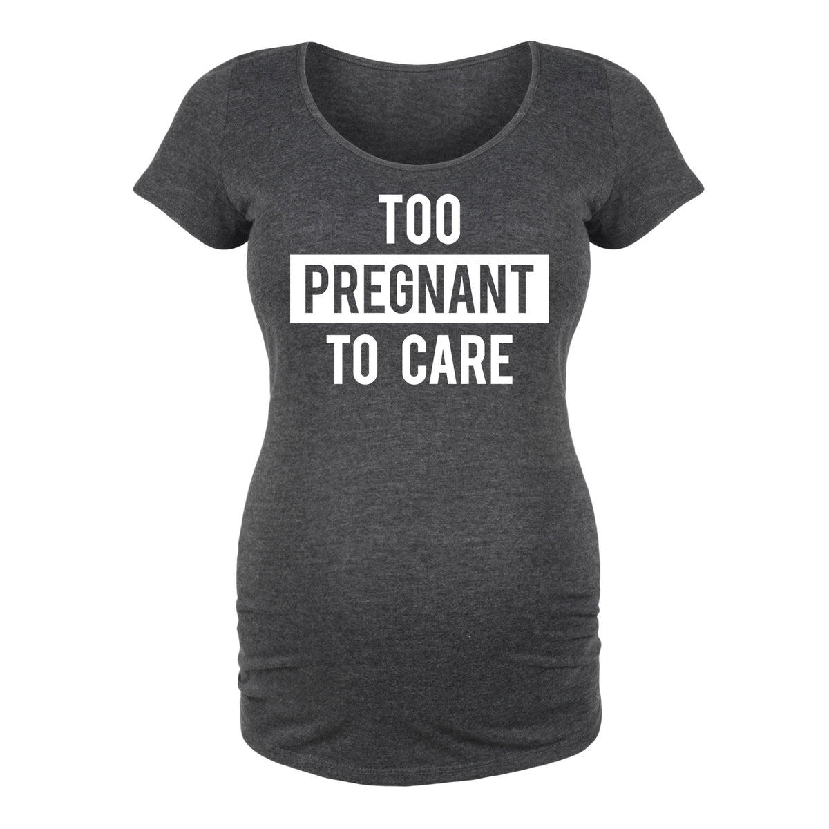 Too Pregnant To Care - Maternity Short Sleeve T-Shirt