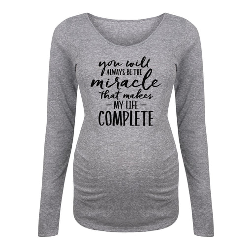 You Will Always Be The Miracle - Maternity Long Sleeve Tee Shirt