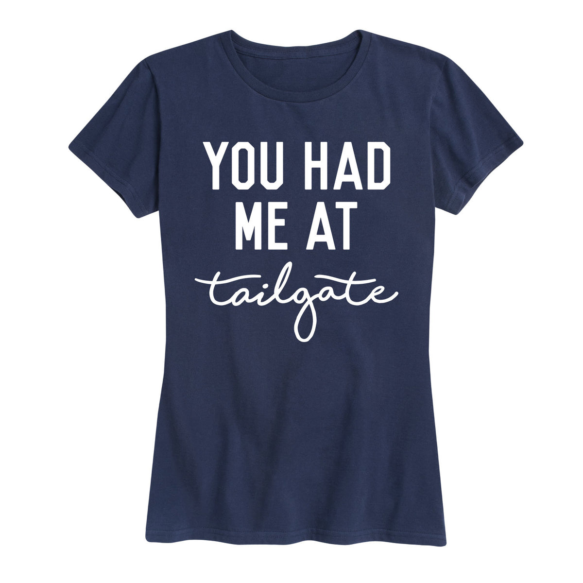 You Had Me At Tailgate - Women's Short Sleeve T-Shirt