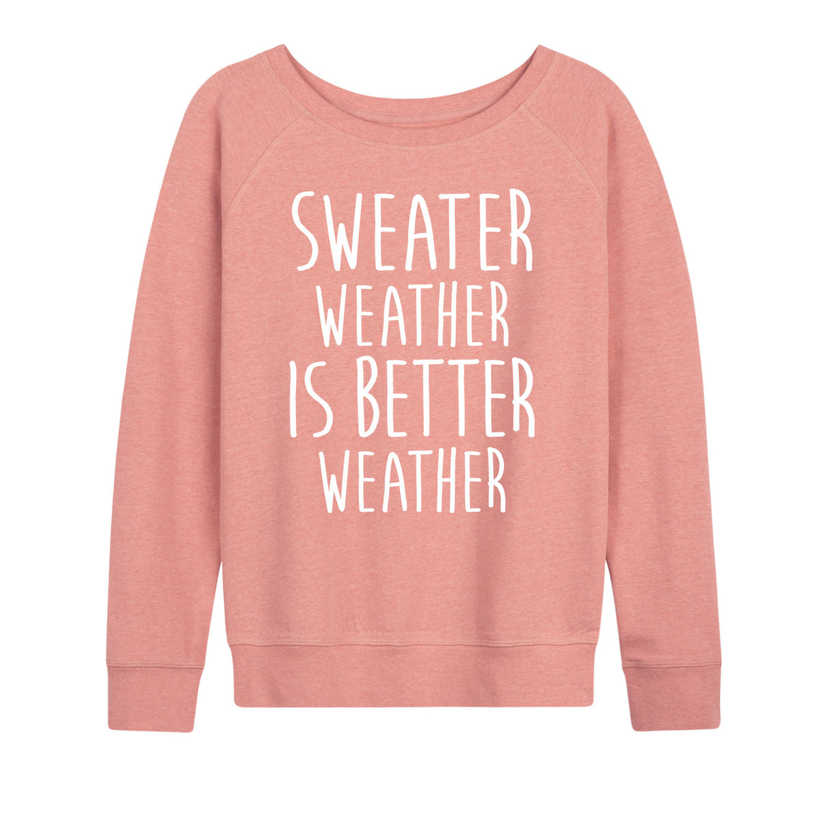 Sweater Weather Is Better Weather - Women's Slouchy