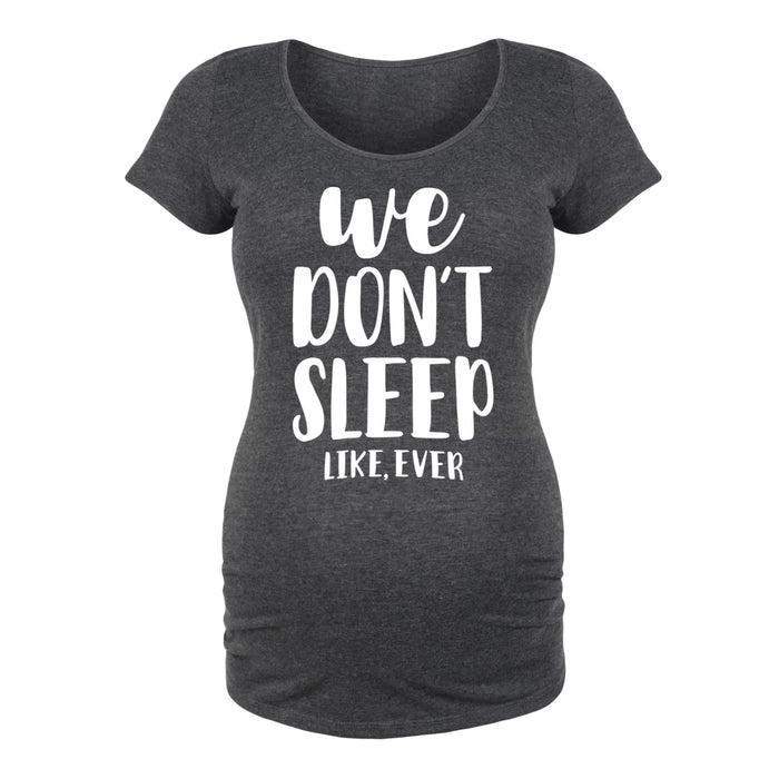 We Don't Sleep Like Ever - Maternity Short Sleeve T-Shirt
