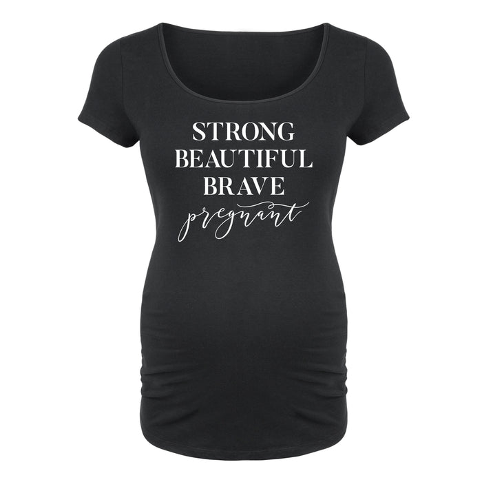 Strong Beautiful Brave Pregnant - Maternity Short Sleeve T-Shirt