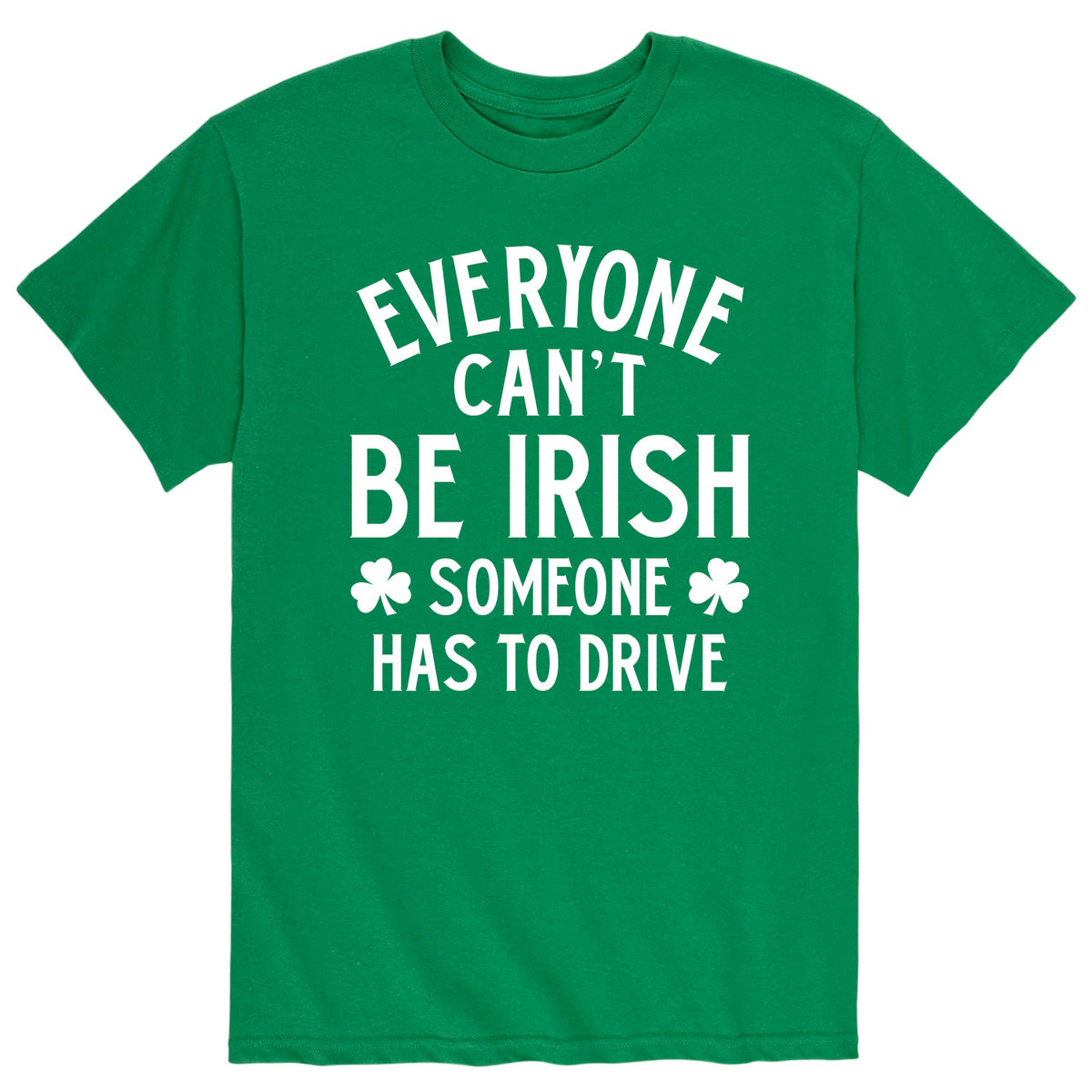 Everyone Can't Be Irish - Men's Short Sleeve T-Shirt