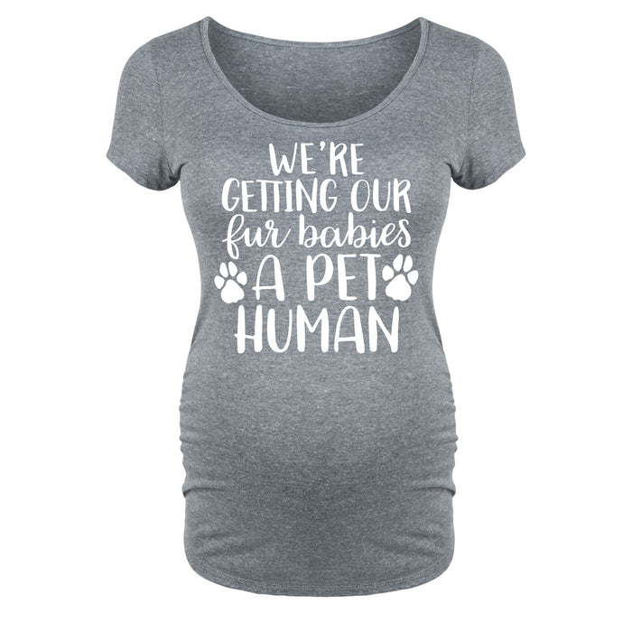 We're Getting Our Fur Babies A Pet Human Maternity Tee