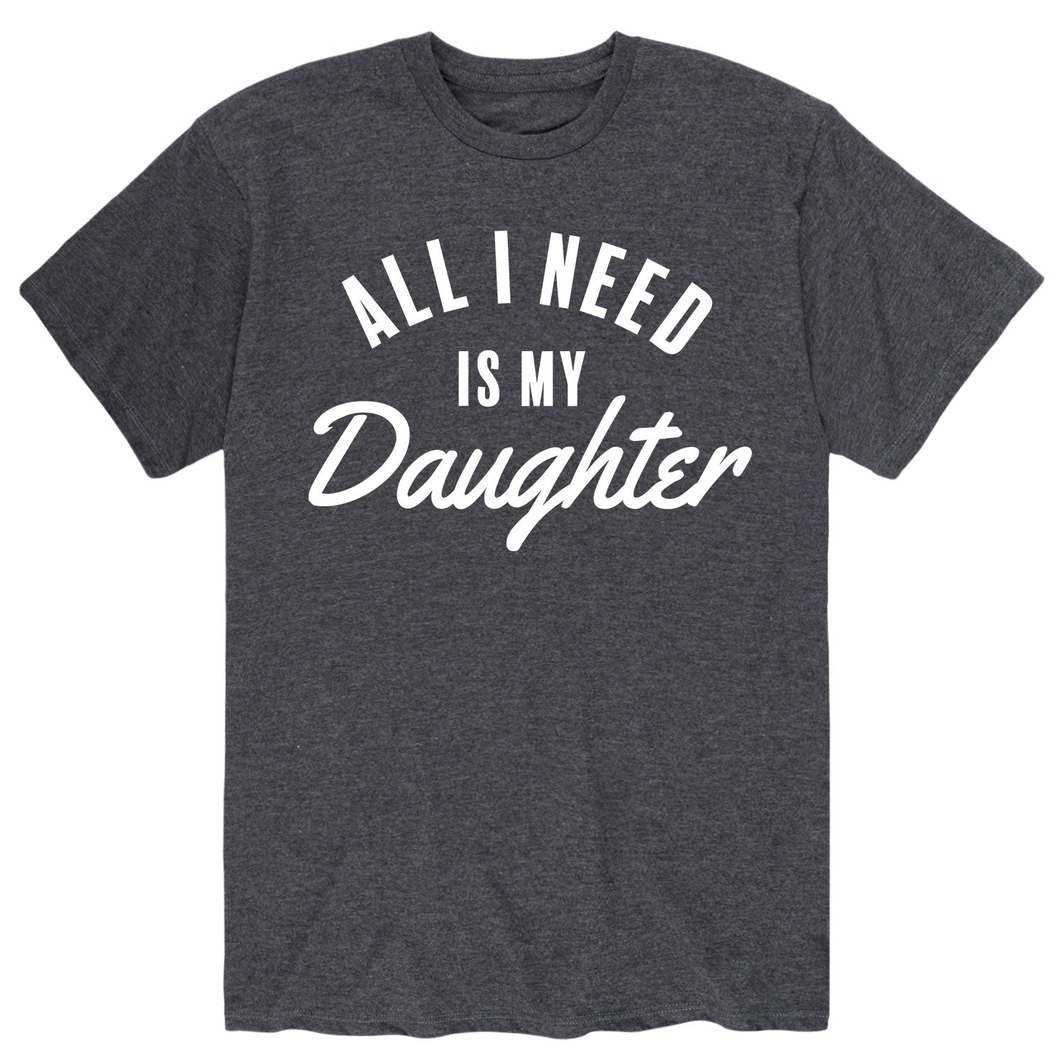 Daughter Father All I Need Family Love Men's Short Sleeve T-Shirt
