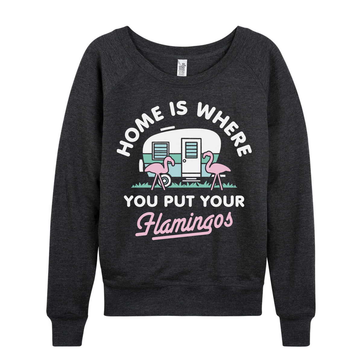 Home Is Where You Put Your Flamingos - Women's Slouchy