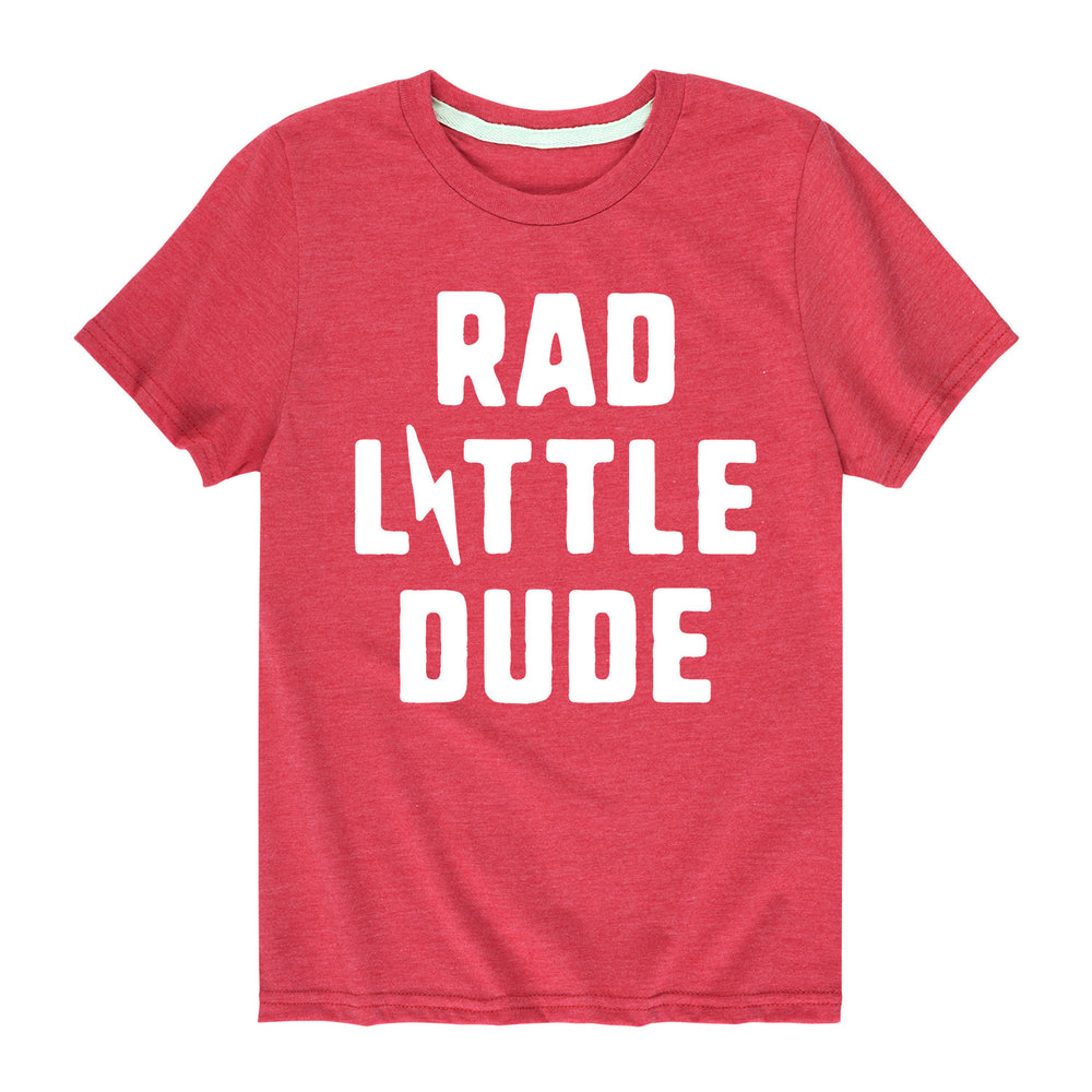 Rad Little Dude - Youth & Toddler Short Sleeve T-Shirt