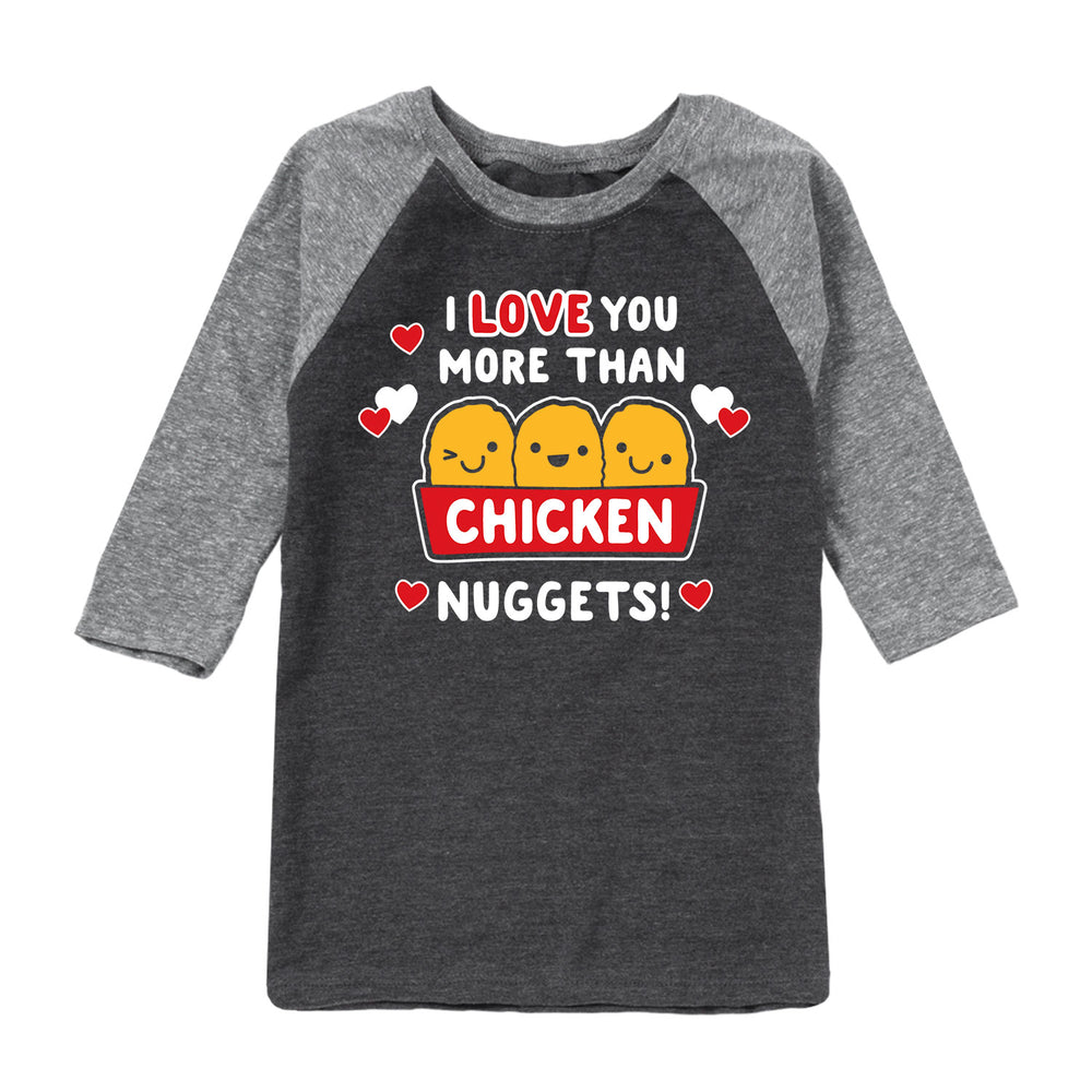 Love You More Than Chicken Nuggets - Toddler Raglan
