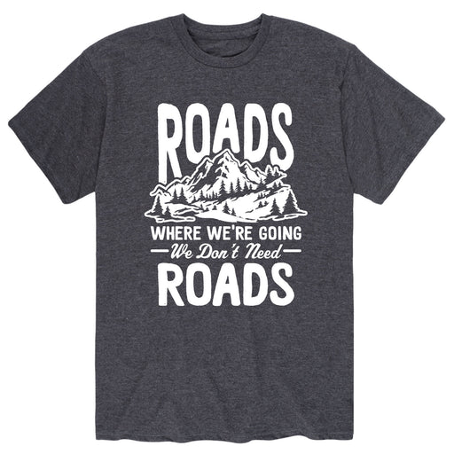 Roads Where Were Going We Don't Need Roads - Men's Short Sleeve T-Shirt